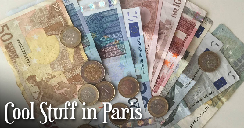 Cool Stuff In Paris Money Getting Euros Watching The Exchange Rate And More